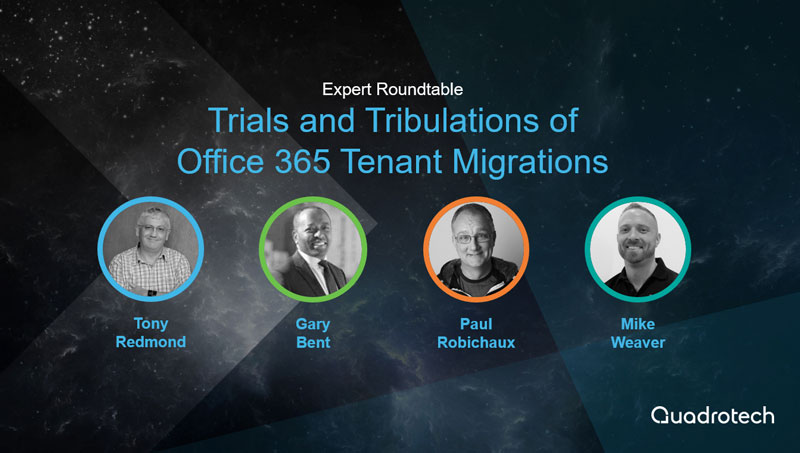 Tony Redmond, Gary Bent, Paul Robichaux, and Mike Weaver debate the issues surrounding Office 365 tenant migrations